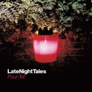 Late Night Tales: Four Tet (2004)